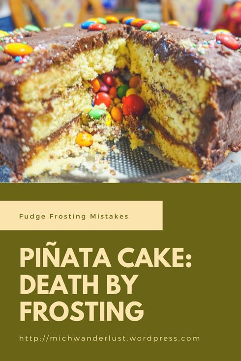 piñata cake: death by frosting | fudge frosting mistakes | https://michwanderlust.wordpress.com